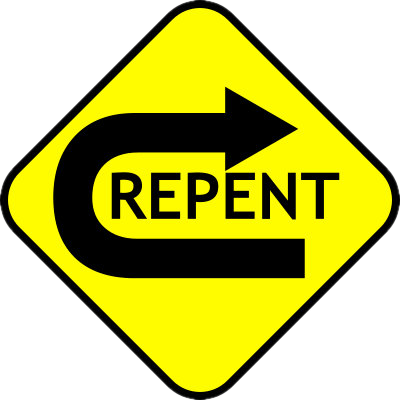 """yellow sign with black arrow making 180 degree turn with the word """"repent"""""""